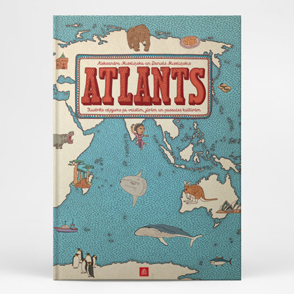 Atlas. Illustrated journey through countries, seas and cultures of the world